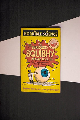 Horrible Science, The Seriously Squishy Science Book - Nick Arnold