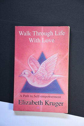 Walk Through Life With Love - Elizabeth Kruger
