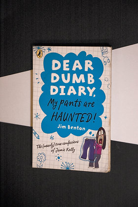 Dear Dumb Diary, My Pants are Haunted -Jim Benton