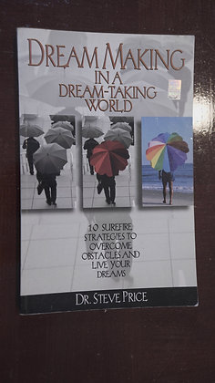 Dream Making in a Dream Taking World - Dr Steve Price