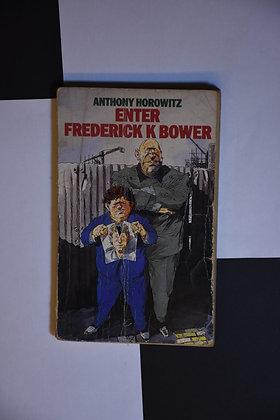 Enter Frederick K Bower - Anthony Horowitz