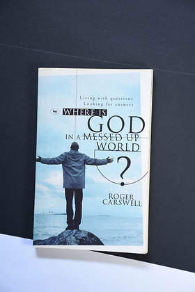 Where Is God In This Messed Up World - Roger Carswell