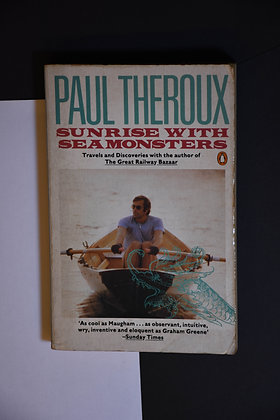 Sunrise with Sea Monsters - Paul Theroux