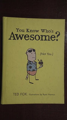 You Know Who's Awesome? (Not You)