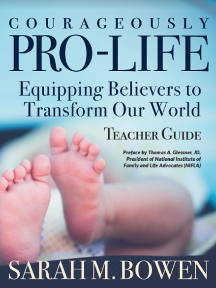 Courageously Pro-Life Curriculum: 1 Teacher and 1 Student Guide