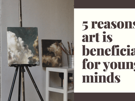 5 REASONS ART IS BENEFICIAL FOR YOUNG MINDS