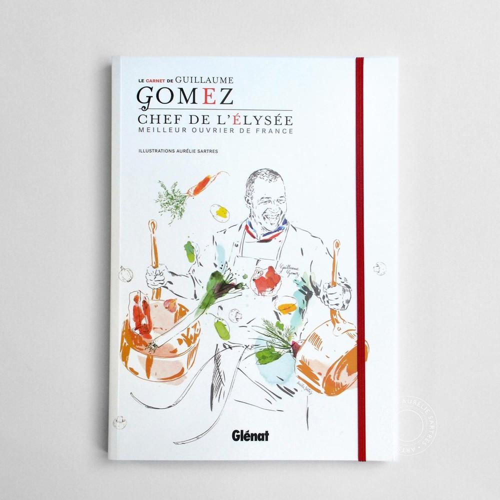 Le Carnet de Guillaume Gomez, Chef de l'Elysée ©Aurélie Sartres