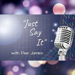 Just Say It with Dee James.jpg