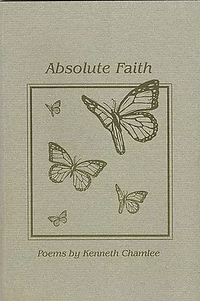 Absolute Faith Poems by Kenneth Chamlee