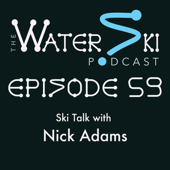 THE WATERSKI PODCAST: EP 59: SKI TALK WITH NICK ADAMS
