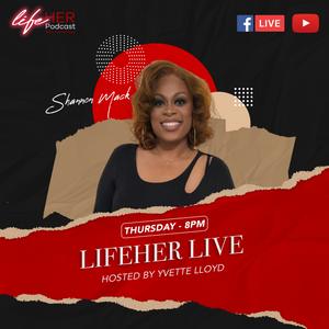 Shannon Mack talks with Yvette Lloyd on Life Her Podcast!