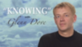"""""""Knowing"""" with Glenn Dove"""