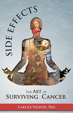 Side Effects: The Art of Surviving Cancer by Carole Weaver PhD.