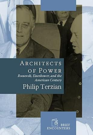 Architects of Power : Roosevelt Eisenhower and the American Century