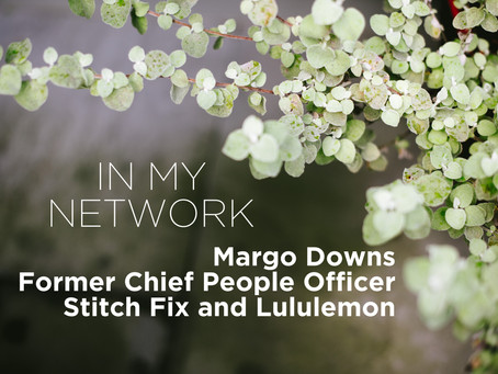 Thoughts on Leadership From Margo Downs, Former Chief People Officer, Stitch Fix and Lululemon