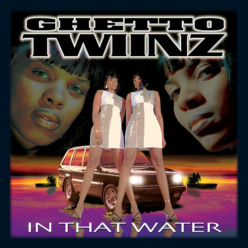 Ghetto Twiinz, In That Water, Album Cover
