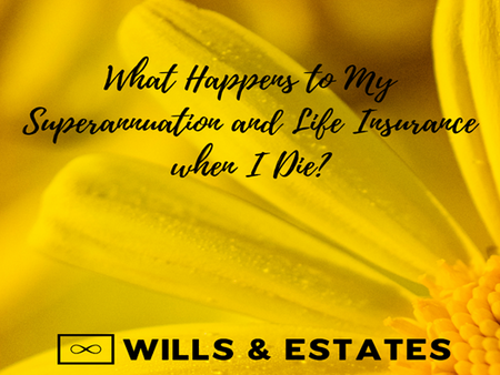 What Happens to My superannuation and life insurance when I die?