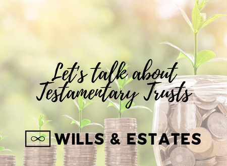 Let's Talk About Testamentary Trusts!