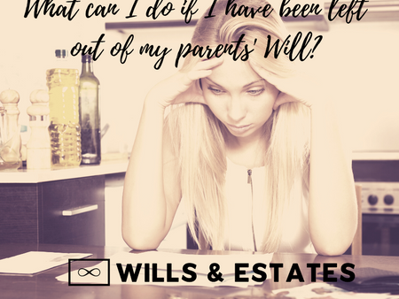 What can I do if I have been left out of my parents' Will?
