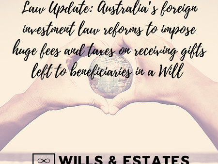 Australia's foreign investment law reforms to impose huge fees and taxes on receiving gifts in Will