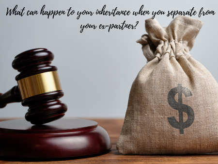What can happen to your inheritance when you separate from your ex-partner?