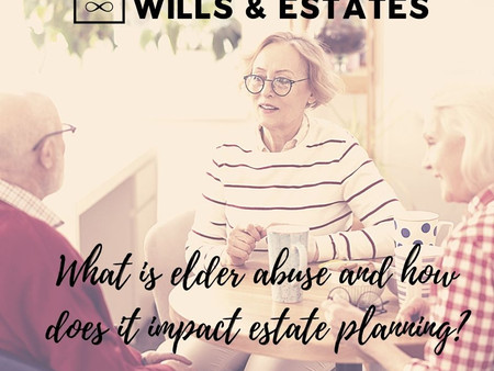 What is elder abuse and how does it impact estate planning?