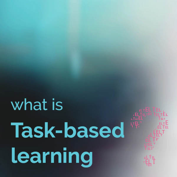 What is Task-based learning?