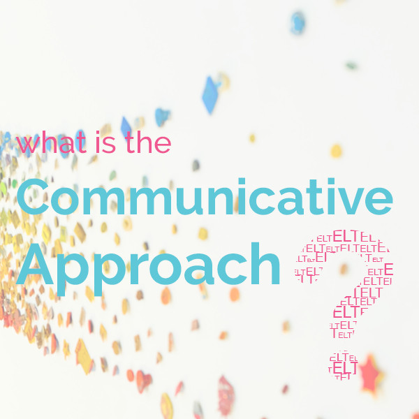 What is the Communicative Approach?