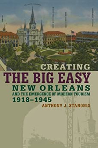 Creating the Big Easy: New Orleans and the Emergence of Modern Tourism 1918-1945