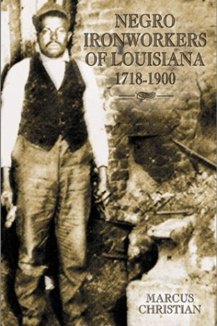 Negro Ironworkers of Louisiana: 1718-1900