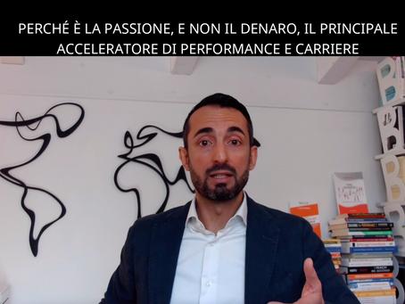 Perché è la Passione, e non il Denaro, il Principale Acceleratore di Performance e Carriere