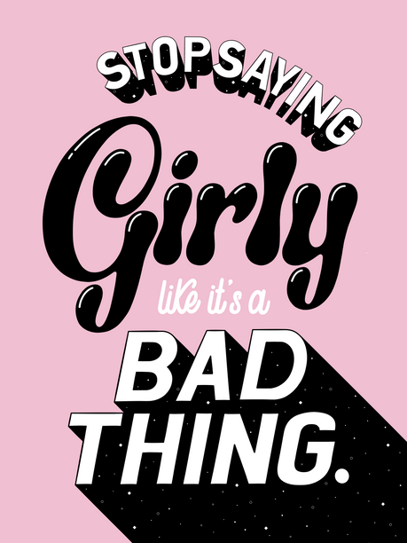 Stop Saying Girly Like It's A Bad Thing