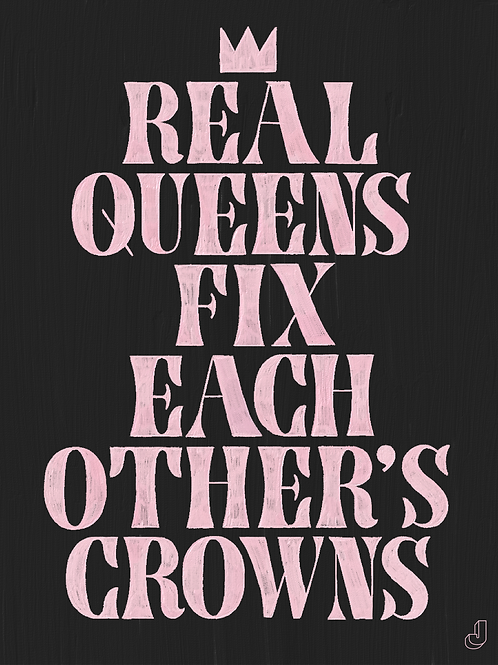 Real Queens Fix Each Other's Crowns Print