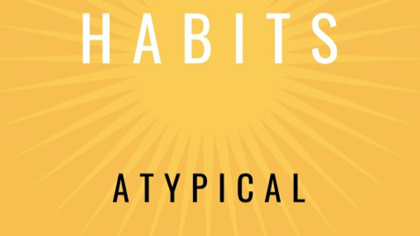 Atypical Habits, Atypical Success