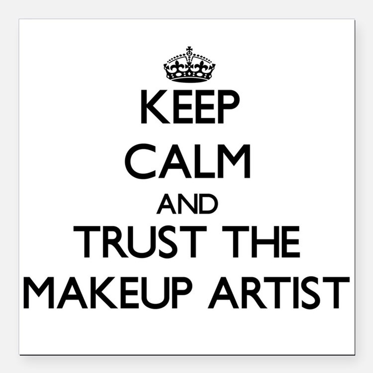 keep calm and trust the makeup artist