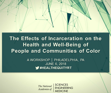 June 6, 2018 - The Effects of Incarceration on the Health and Well-Being of People and Communities o