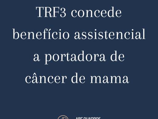 TRF3 concede benefício assistencial a portadora de câncer de mama
