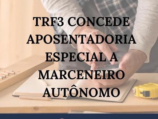 TRF3 CONCEDE APOSENTADORIA ESPECIAL A MARCENEIRO AUTÔNOMO