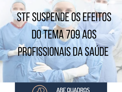 STF suspende os efeitos do Tema 709 aos profissionais da saúde