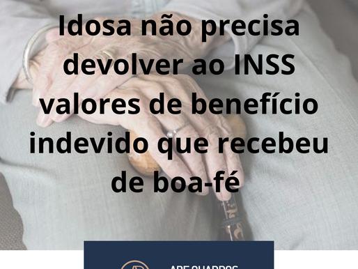 Idosa não precisa devolver ao INSS valores de benefício indevido que recebeu de boa-fé