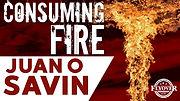 Juan O Savin Thumbnail - Consuming Fire.jpg