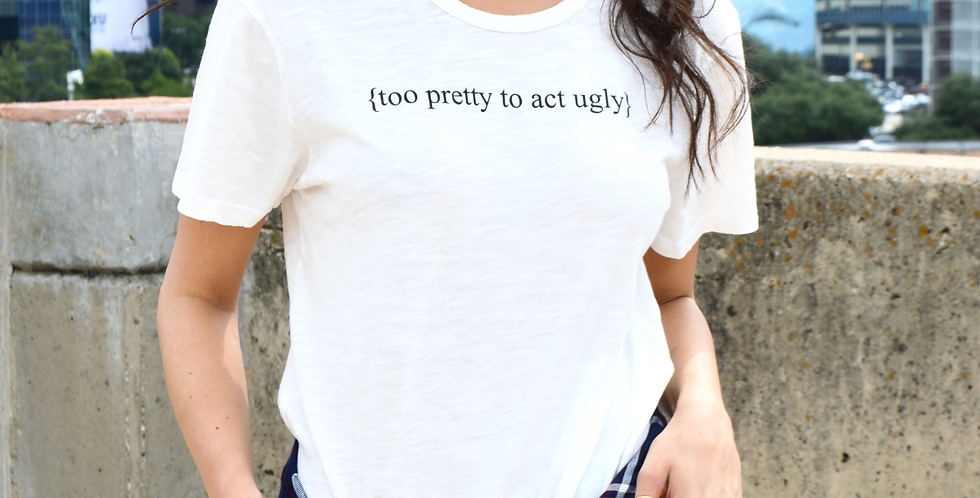 Too Pretty to Act Ugly Tee