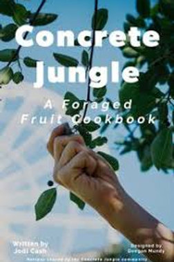 Concrete Jungle: A Foraged Fruit Cookbook