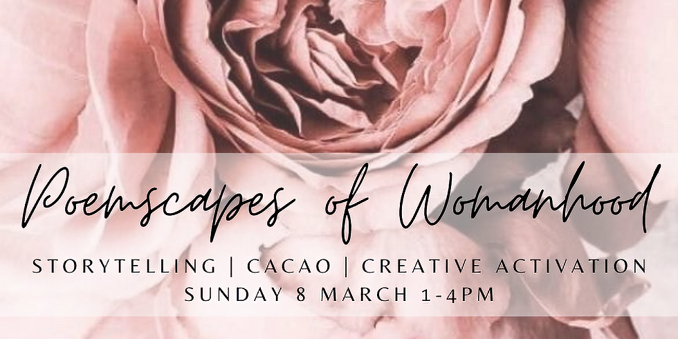 Poemscapes of Womanhood ~ storytelling, cacao, creative activation