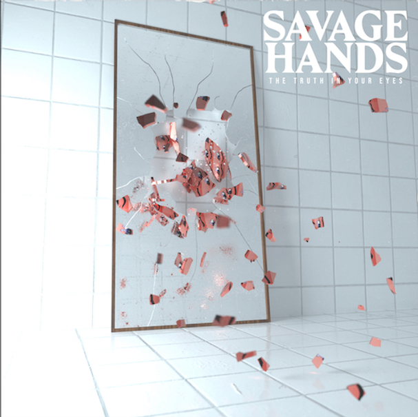"SAVAGE HANDS RELEASE DEBUT ALBUM ""THE TRUTH IN YOUR EYES"""
