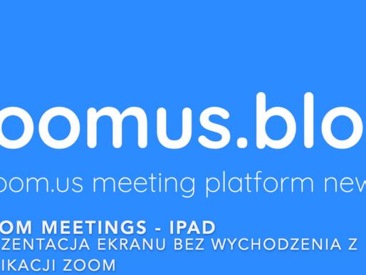 Zoom Meetings - prezentacja ekranu na iPad bez wychodzenia z aplikacji Zoom (tryb Slide Over).