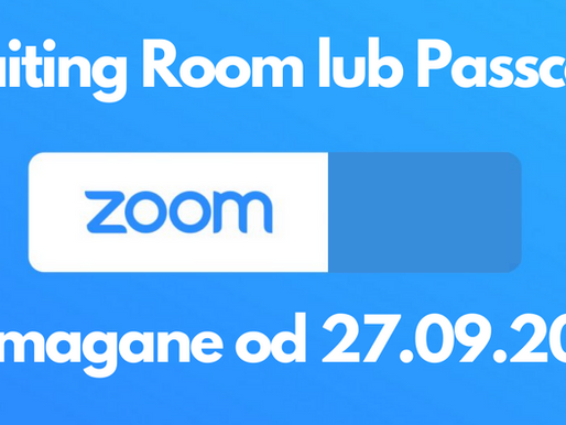 Waiting Room lub Passcode wymagane w Zoom Meetings od 27.09.2020.