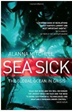 Sea Sick: The Global Ocean in Crisis, by Alanna Mitchell