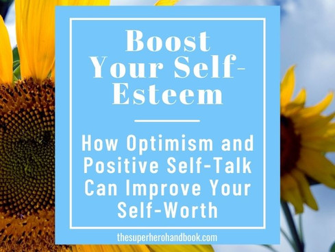 Boost Your Self Esteem: How Optimism and Positive Self-Talk Can Improve Your Self-Worth