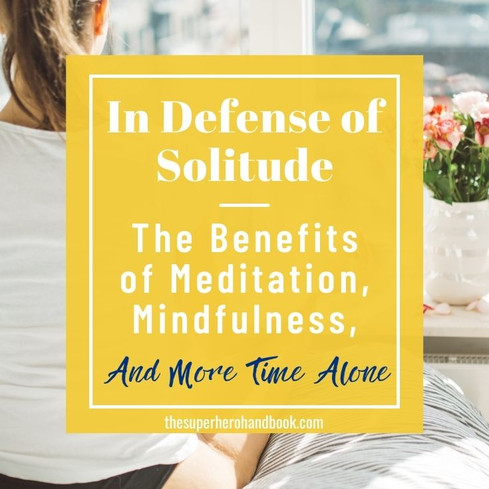 In Defense of Solitude: The Benefits of Meditation, Mindfulness, and Spending More Time Alone